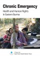 Chronic Emergency – Health & Human Rights in Eastern Burma