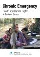 Chronic Emergency – Health & Human Rights in Eastern Burma
