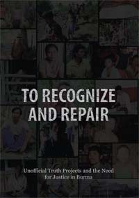 To Recognize and Repair: Unofficial Truth Projects and the Need for Justice in Burma